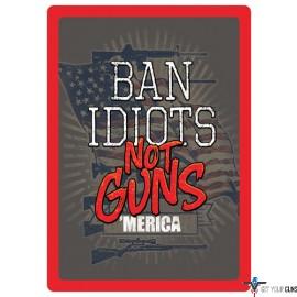 """RIVERS EDGE SIGN 12""""x17"""" """"BAN IDIOTS NOT GUNS"""""""